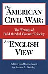 American-Civil-War-An-English-View-The-Writings-of-Field-Marshal-Viscount-Wolseley
