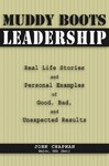 Muddy-Boots-Leadership-Real-Life-Stories-and-Personal-Examples-of-Good-Bad-and-Unexpected-Results